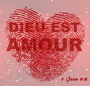 """""""Dieu est amour"""" 1 Jean 4:8"""